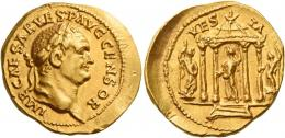 27  -  VESPASIAN. Aureus. AV 7.13 g. IMP CAESAR VESP AVG CENSOR Laureate head r. Rev. VES – TA Vesta standing l. in tetrastyle temple, holding long sceptre in l. hand and extending r.; on either side, statues. The one on l., holding vertical sceptre in r. hand and resting l. on hip; the one on r., naked, holding long sceptre in l. hand. Very rare. A superb portrait struck in high relief on a very broad flan, two unobtrusive nicks outside border of dots, otherwise good extremely fine.